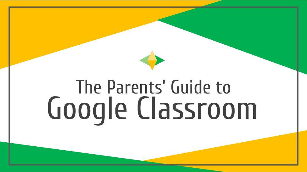 2020 Parent's Guide to Google Classroom